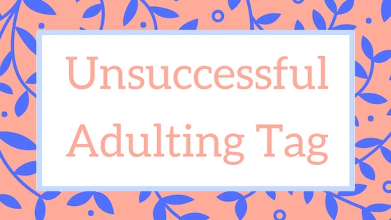 The unsuccessful adulting tag